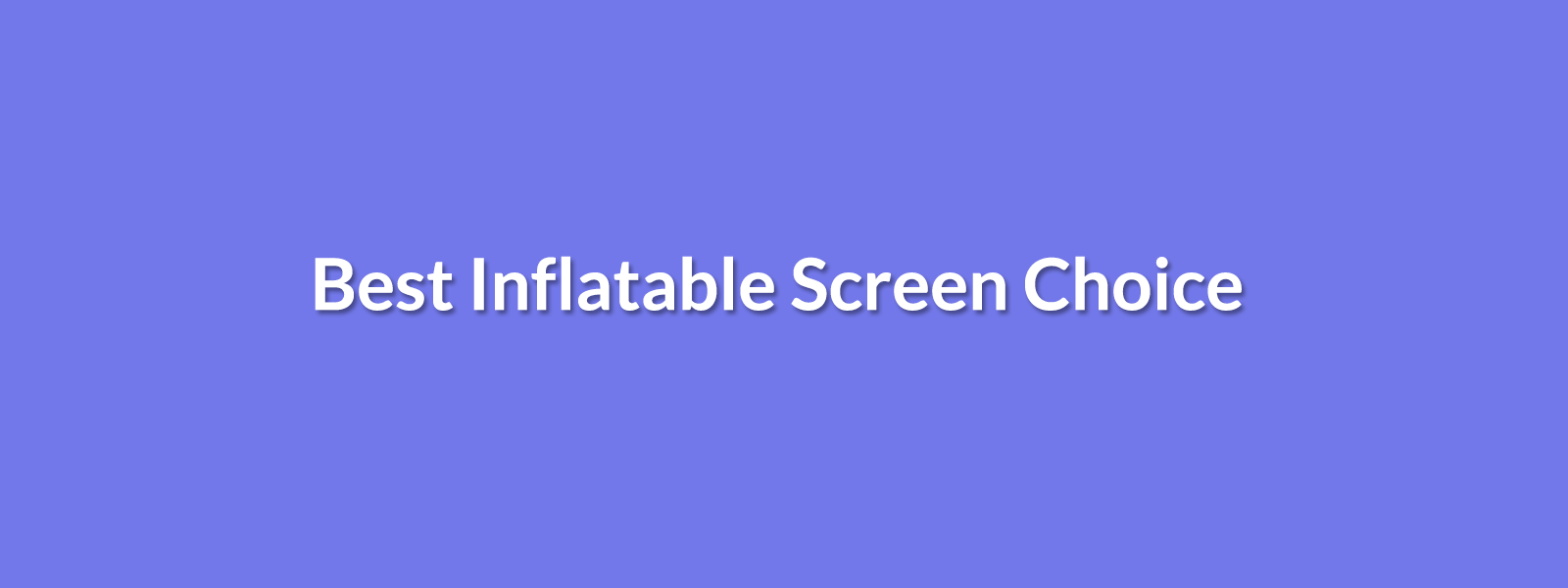 Inflatable Screen Choice